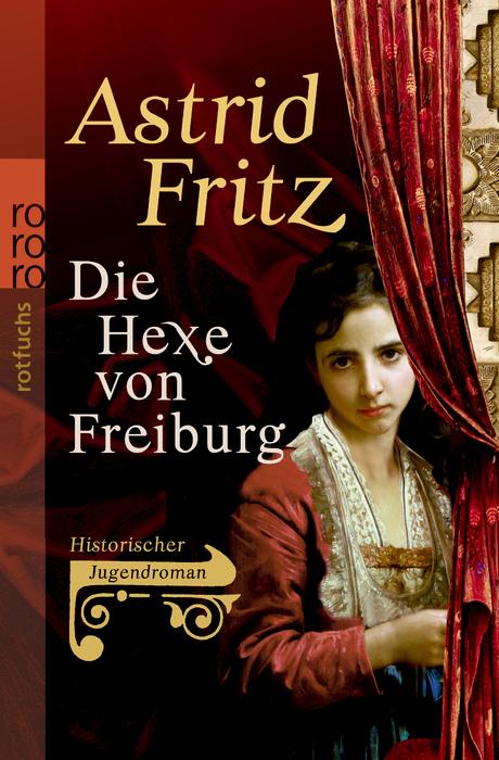 Die Hexe von Freiburg: Historischer Jugendroman...