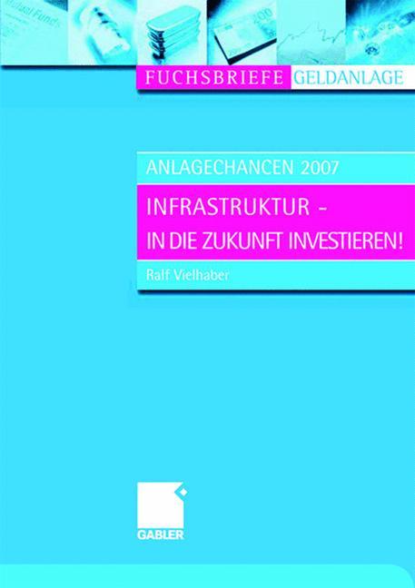 Anlagechancen 2007. Infrastruktur - in die Zukunft investieren