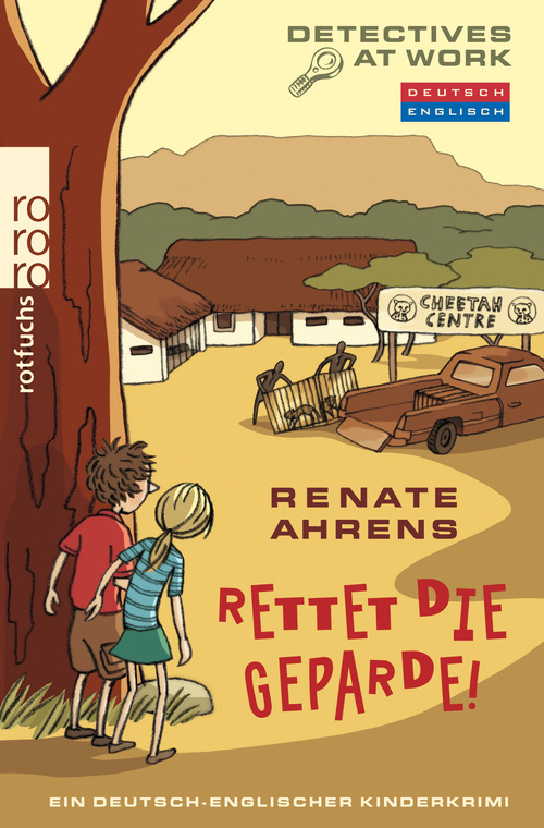 Detectives At Work. Rettet die Geparde!: Ein deutsch-englischer Kinderkrimi - Renate Ahrens