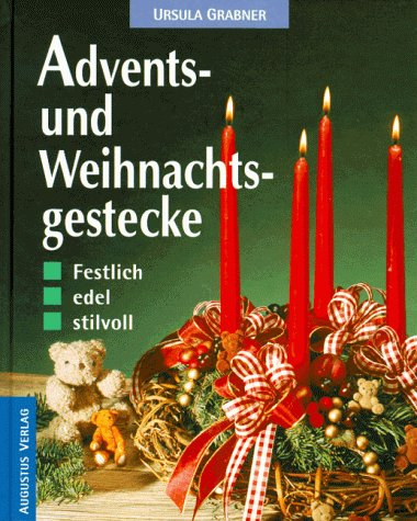 Advents- und Weihnachtsgestecke. Festlich, edel, stilvoll - Ursula Grabner