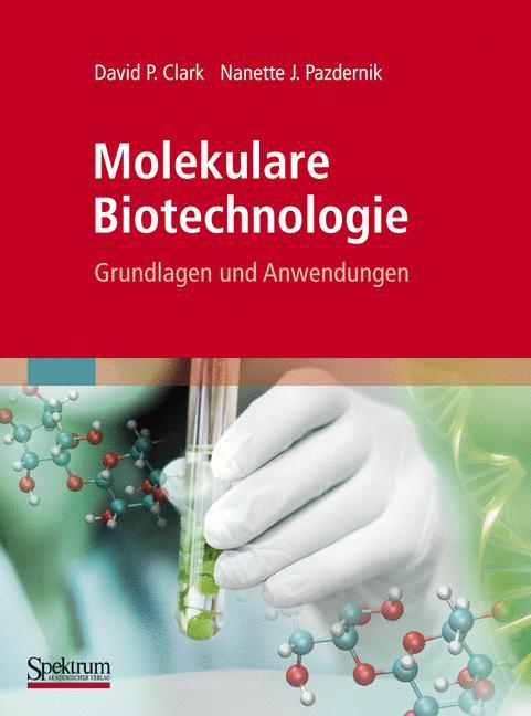 Molekulare Biotechnologie: Grundlagen und Anwendungen - David P. Clark