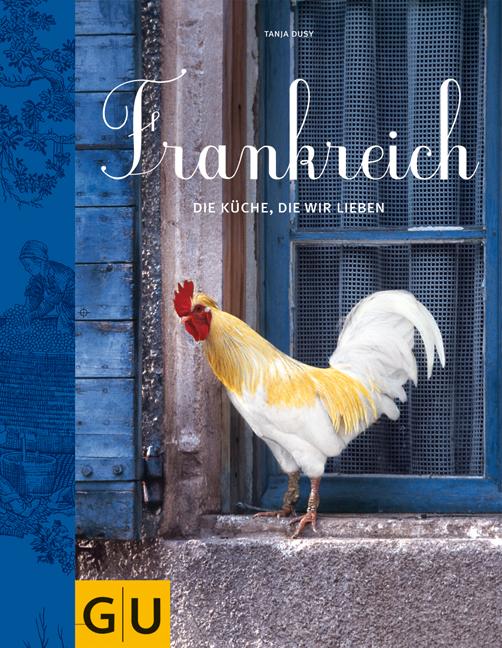 Frankreich: Die Küche, die wir lieben - Tanja Dusy