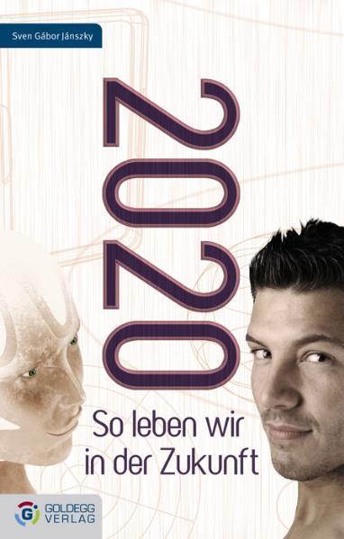 2020: So leben wir in der Zukunft - Sven Gábor ...