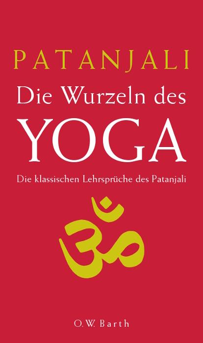 Die Wurzeln des Yoga: Die klassischen Lehrsprüche des Patanjali - Patanjali