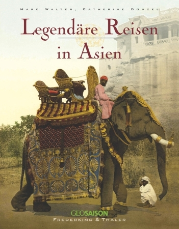 Legendäre Reisen in Asien - Catherine Donzel