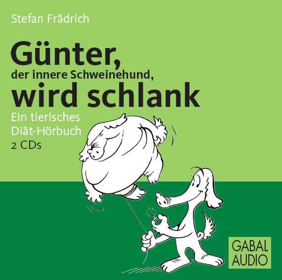 Günter, der innere Schweinehund, wird schlank. CD: Ein tierisches Diät-Hörbuch - Stefan Frädrich