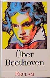 Über Beethoven. Von Musikern, Dichtern und Lieb...