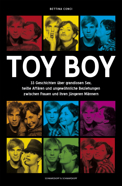Toy Boy: 33 Geschichten über grandiosen Sex, heißen Affären und ungewöhnliche Beziehungen zwischen Frauen und jüngeren Männern - Bettina Conci