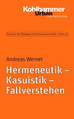Grundriss der Pädagogik /Erziehungswissenschaft: Hermeneutik - Kasuistik - Fallverstehen: Eine Einführung: BD 24 - Andre
