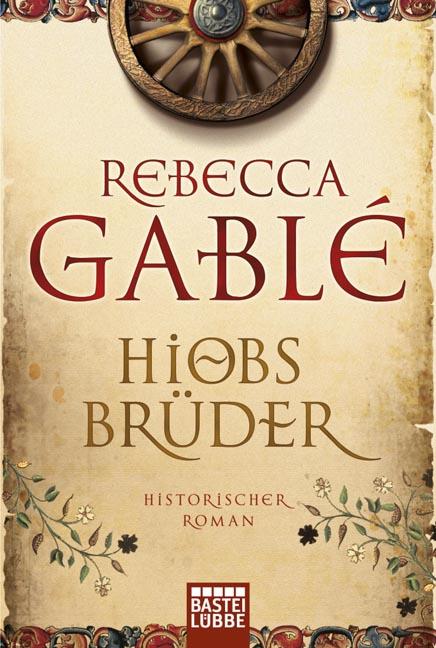 Hiobs Brüder: Historischer Roman - Rebecca Gablé