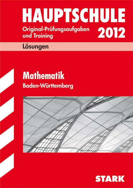 Lösungsheft Mathematik 2011. Abschluss-Prüfungsaufgaben Hauptschule Baden-Württemberg: Training Abschlußprüfung Original-Prüfungsaufgaben 2007 bis 2010 - Walter Schmid
