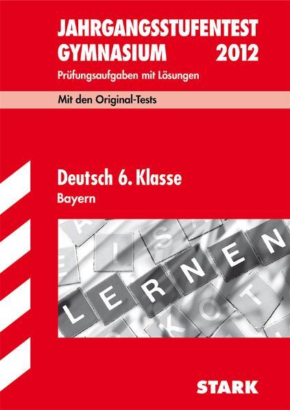 Jahrgangsstufentest Gymnasium Bayern: Jahrgangsstufentests Bayern Deutsch 6. Klasse: Original-Prüfungsaufgaben mit Lösungen 2006-2010 - .