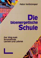 Die bioenergetische Schule. Der Weg zum innovat...