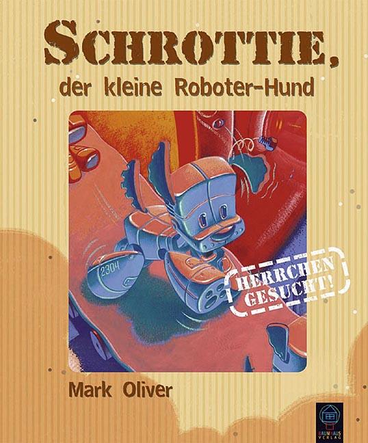 Schrottie, der kleine Roboter-Hund - Mark Oliver