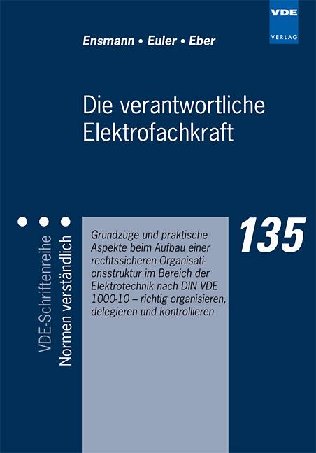 Die verantwortliche Elektrofachkraft - Grundzüge und praktische Aspekte beim Aufbau einer rechtssicheren Organisationsstruktur im Bereich der Elektrotechnik nach DIN VDE 1000-10 - Ralf Ensmann