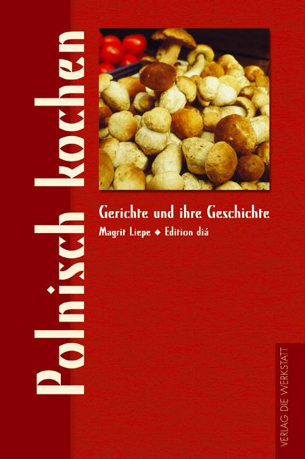 Polnisch kochen. Gerichte und ihre Geschichte -...