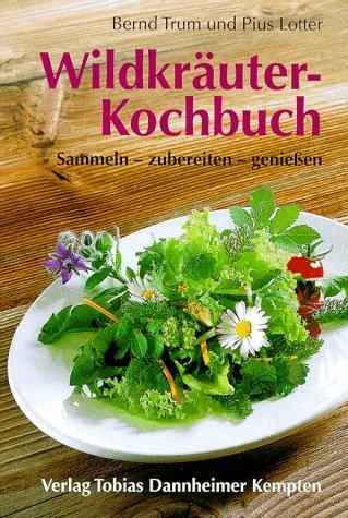 Wildkräuter-Kochbuch: Sammeln - zubereiten - ge...