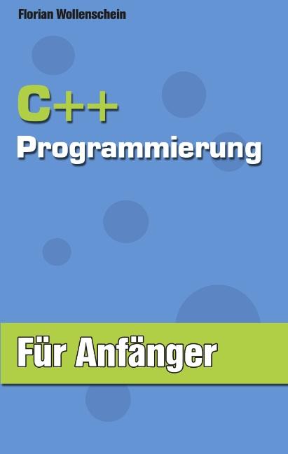 C++ Programmierung für Anfänger - Florian Wollenschein