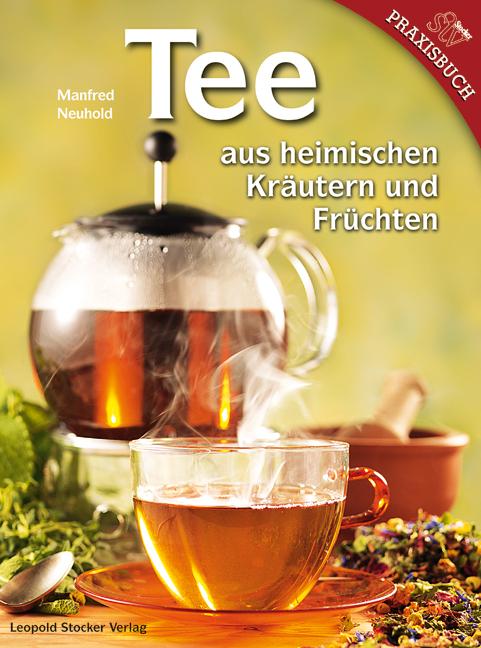 Tee aus heimischen Kräutern und Früchten - Manfred Neuhold