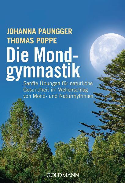 Die Mondgymnastik: Sanfte Übungen für natürliche Gesundheit - im Wellenschlag von Mond- und Naturrhythmen - - Johanna Pa