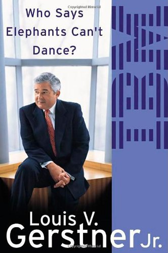 Who Says Elephants Can´t Dance?: How I Turned Around IBM - Louis Gerstner
