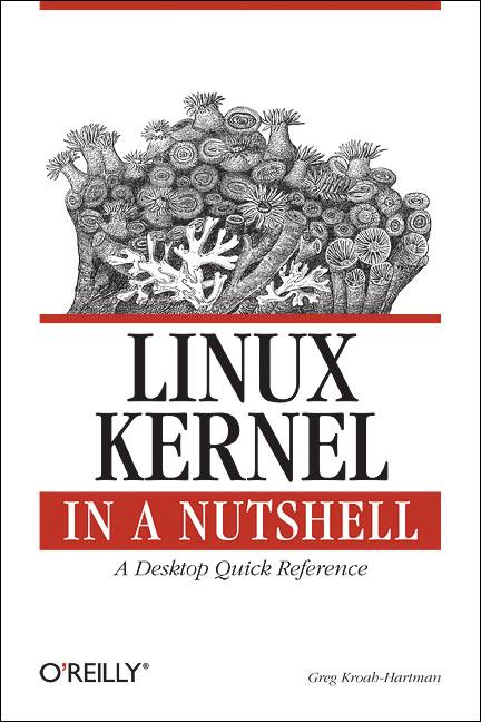 Linux Kernel in a Nutshell: Linux 2.6 Kernel in...