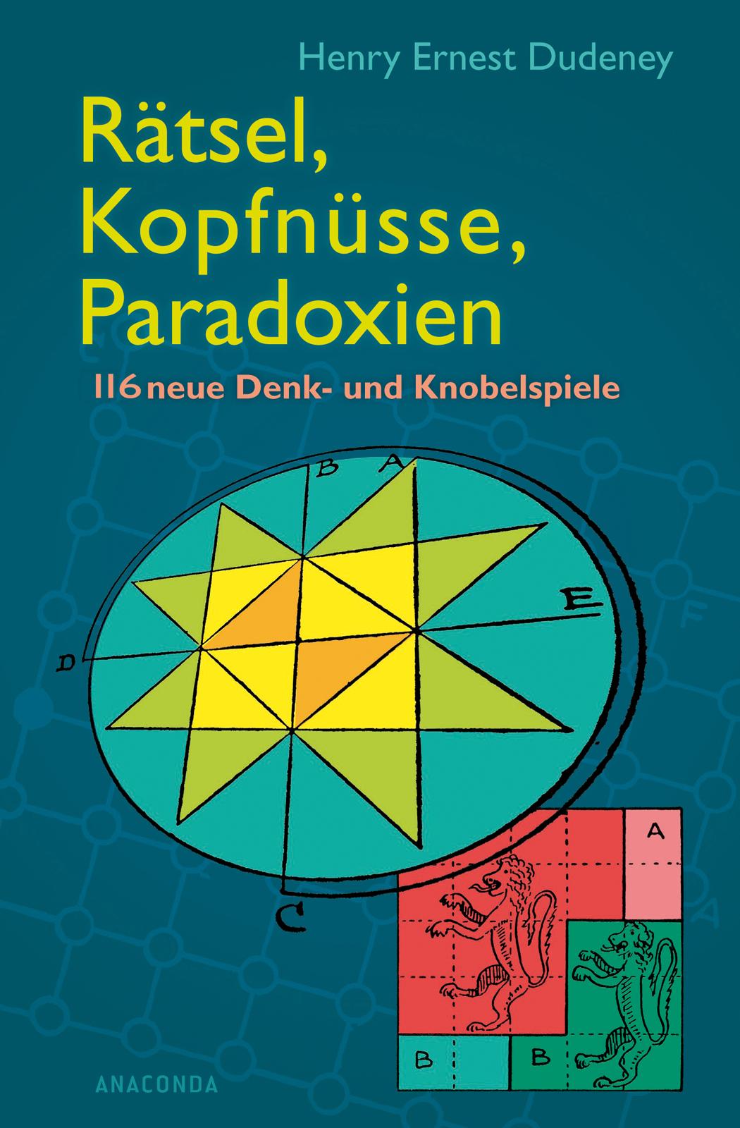Rätsel, Kopfnüsse, Paradoxien: 150 neue Denk- und Knobelspiele: 116 neue Denk- und Knobelspiele - Henry Ernest Dudeney