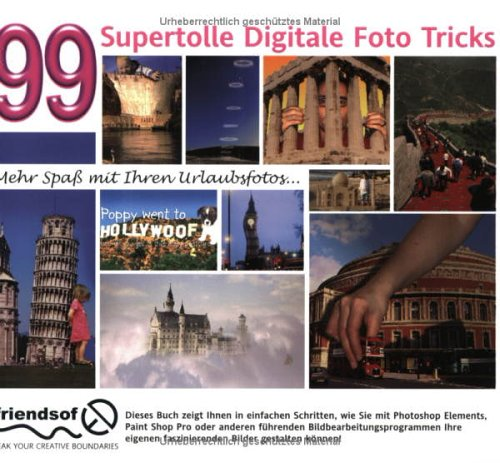 99 SuperTolle Digitale Foto Tricks. Mehr Spaß m...