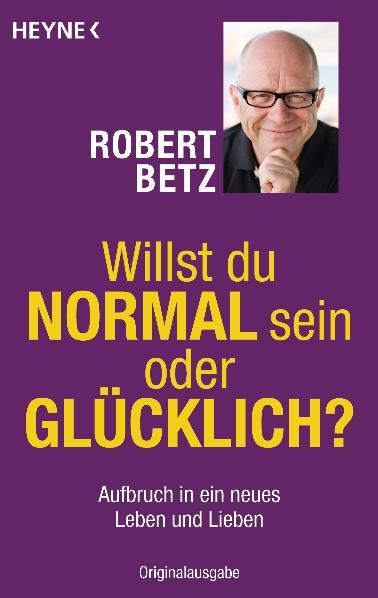 Willst du normal sein oder glücklich?: Aufbruch in ein neues Leben und Lieben - Robert Betz [Taschenbuch]