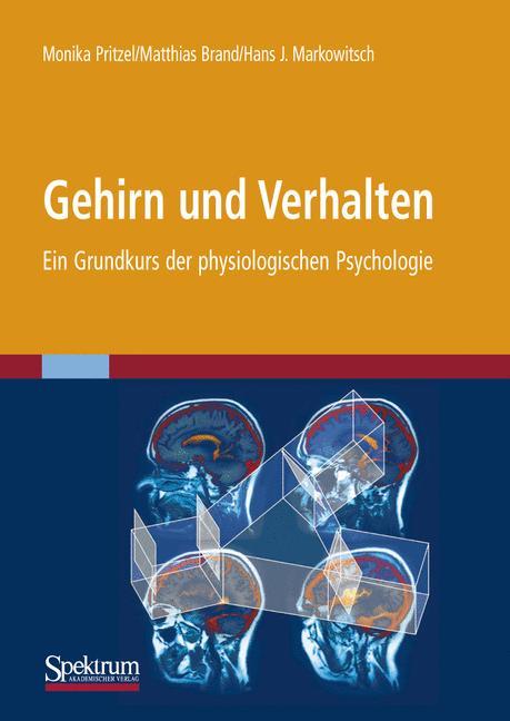 Gehirn und Verhalten: Ein Grundkurs der physiologischen Psychologie - Monika Pritzel