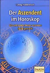 Der Aszendent im Horoskop. Sich und andere bess...