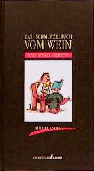 Das Schmunzelbuch vom Wein. Witze - Sprüche - A...