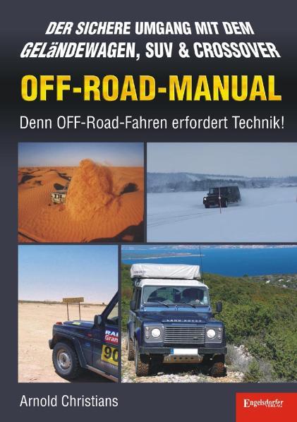 OFF-ROAD-MANUAL: Der sichere Umgang mit dem Geländewagen, SUV & CROSSOVER - Denn OFF-Road-Fahren erfordert Technik! - Arnold Christians