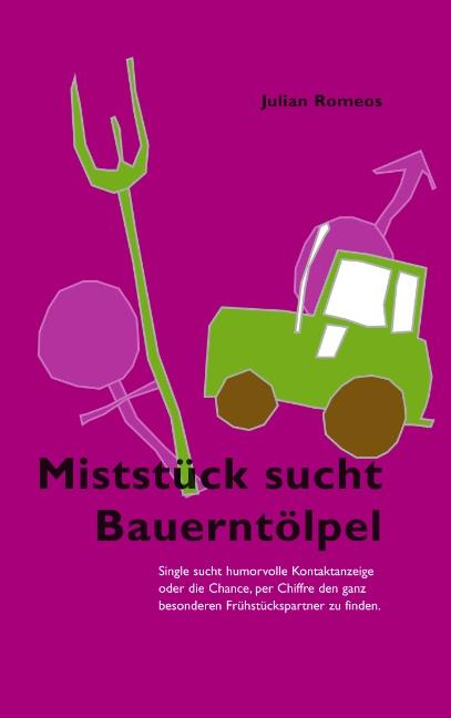 Miststück sucht Bauerntölpel. Single sucht humo...