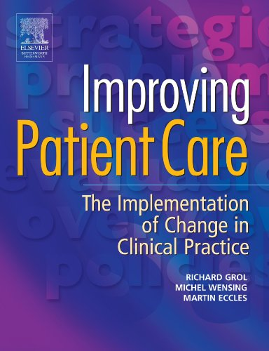 Improving Patient Care: The Implementation of Change in Clinical Practice - Richard Grol