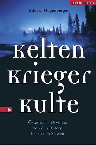 Kelten, Krieger, Kulte. Österreichs Urvölker vo...