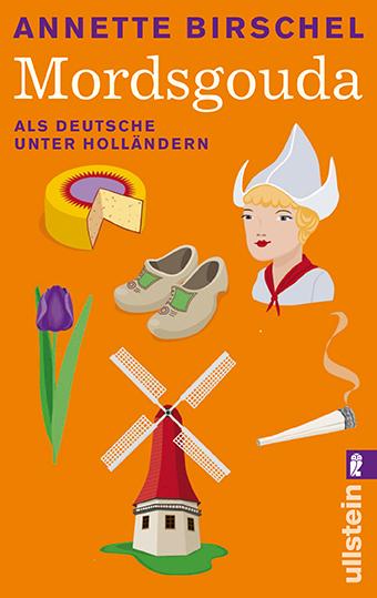 Mordsgouda: Als Deutsche unter Holländern - Annette Birschel