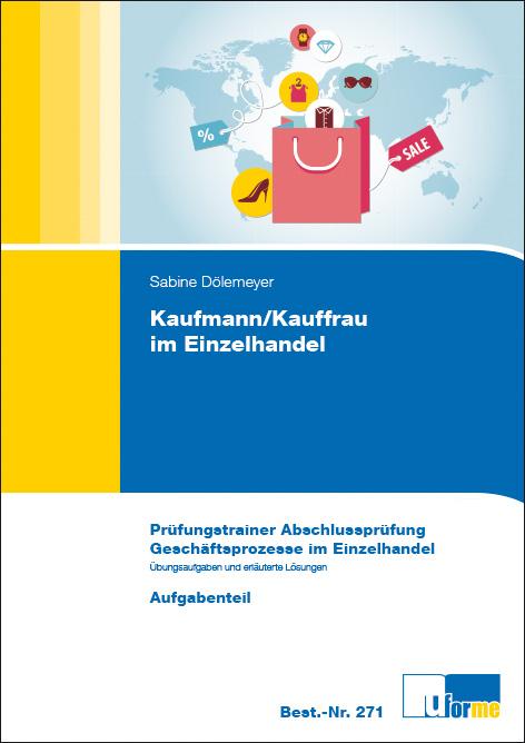 Kaufmann/Kauffrau im Einzelhandel: Prüfungstrainer Abschlussprüfung Geschäftsprozesse im Einzelhandel - Sabiene Dölemeye