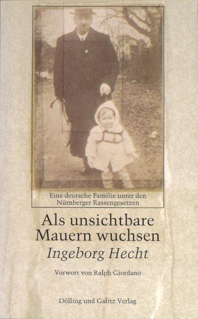 Als unsichtbare Mauern wuchsen: Eine deutsche Familie unter den Nürnberger Rassengesetzen - Ingeborg Hecht