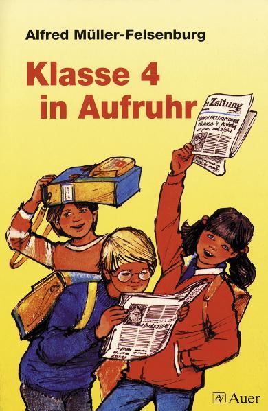 Klasse 4 in Aufruhr - Alfred Müller-Felsenburg