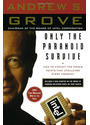 Only the Paranoid Survive: How to Exploit the Crisis Points That Challenge Every Company - The Threat and Promise of Strategic Inflection Points - Andrew S. Grove