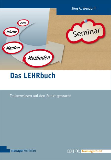 Das LEHRbuch: Trainerwissen auf den Punkt gebracht - Jörg Wendorff