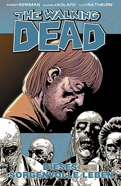 The Walking Dead: Band 6 - Dieses sorgenvolle Leben - Robert Kirkman