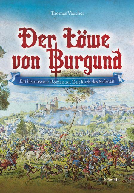 Der Löwe von Burgund: Ein historischer Roman zur Zeit Karls des Kühnen - Thomas Vaucher