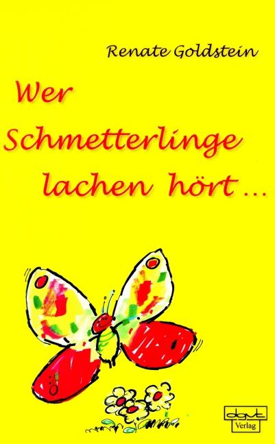 Wer Schmetterlinge lachen hört... - Renate Gold...