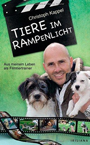 Tiere im Rampenlicht: Aus meinem Leben als Filmtiertrainer - Christoph Kappel