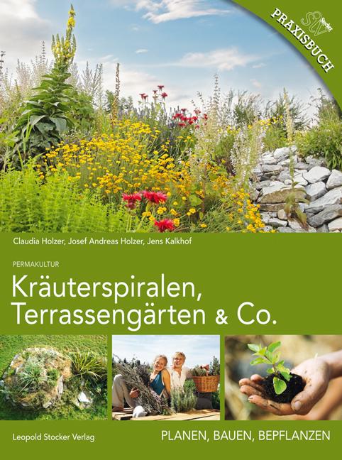 Kräuterspiralen, Terrassengärten & Co: Planen, Bauen, Bepflanzen - Claudia Holzer