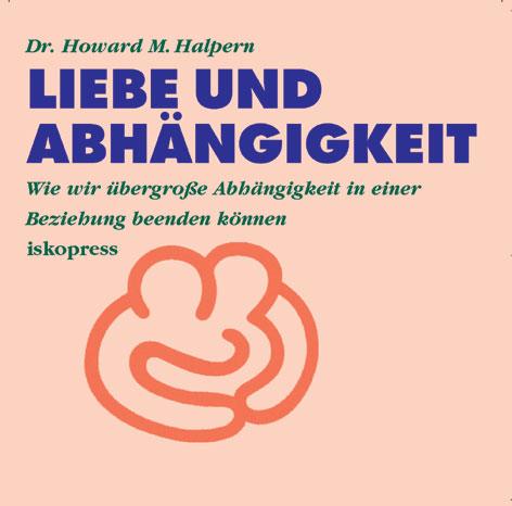 Liebe und Abhängigkeit. CD: Wie wir übergroße Abhängigkeit in einer Beziehung beenden können - Howard Halpern