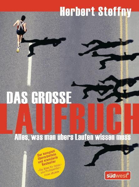 Das große Laufbuch: Vom richtigen Einstieg bis zum Marathon - Alles, was man übers Laufen wissen muss - Herbert Steffny