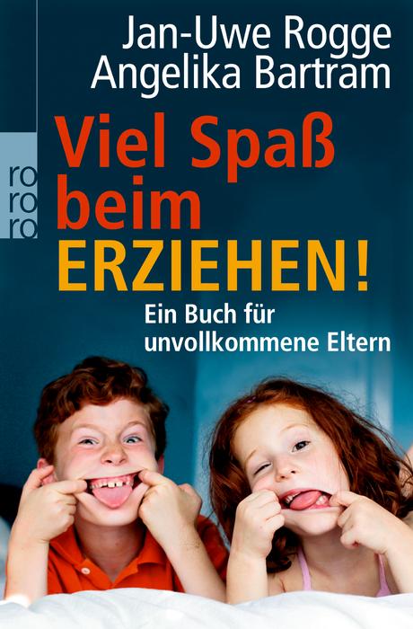 Viel Spaß beim Erziehen!: Ein Buch für unvollkommene Eltern - Jan-Uwe Rogge